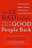 The 12 Bad Habits That Hold Good People Back: Overcoming the Behavior Patterns That Keep You From Getting Ahead by James Waldroop Ph.D. (Oct 16 2001)