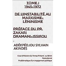 Tome I 1945-1972 De l'Instabilité au Marxisme-léninisme (Essai d'Histoire du Temps Présent au Bénin Postcolonial. Problématique d'un enggement politiqe) (French Edition)