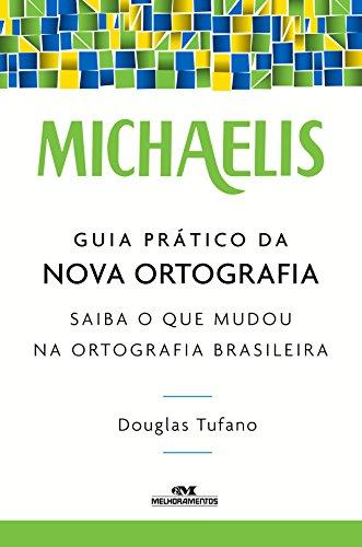 Michaelis Guia Prático da Nova Ortografia – Saiba o que Mudou na Ortografia Brasileira (Portuguese Edition)
