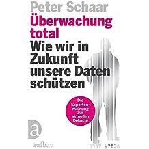 Überwachung total: Wie wir in Zukunft unsere Daten schützen by Peter Schaar (2014-06-20)