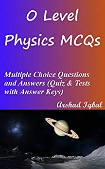 O Level Physics MCQs: Multiple Choice Questions and Answers (Quiz & Tests with Answer Keys) by [Iqbal, Arshad]
