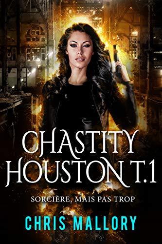 Sorcière, mais pas trop (Chastity Houston t. 1) par