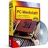 PC-Werkstatt  - PC-Werkstatt - Hardware konfigurieren, optimieren und reparieren (Sonstige Bücher...