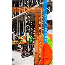 La sicurezza in cantiere: IMPRESA AFFIDATARIA: analisi, obblighi, idoneità tecnico professionale (enewsPRO (Vol. 3))