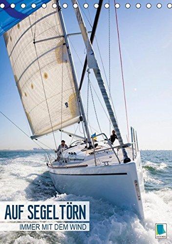 Auf Segeltörn: Immer mit dem Wind (Tischkalender 2019 DIN A5 hoch): Ein Segeltörn ist ein lustvolles, berauschendes und ebenso beruhigendes Abenteuer (Monatskalender, 14 Seiten ) (CALVENDO Sport)