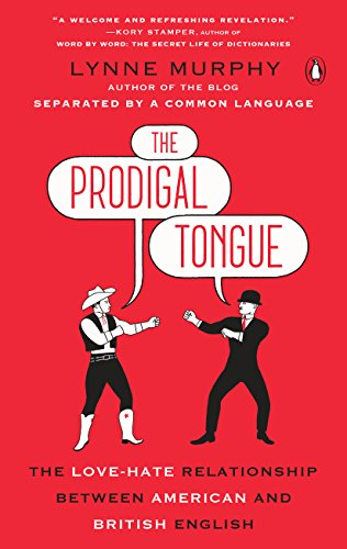 The Prodigal Tongue: The Love-Hate Relationship Between American and British English (English Edition)