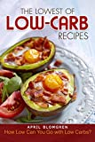 The Lowest of Low-Carb Recipes: How Low Can You Go with Low Carbs?