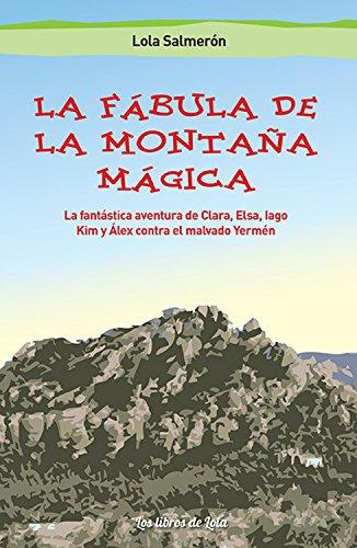 La fábula de la montaña mágica: La fantástica aventura de Clara, Elsa, Iago y Álex contra el malvado Yermén por Lola Salmerón