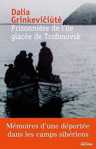 Prisonnière de l'île glacée de Trofimovsk: Mémoires d'une déportée dans les camps sibériens