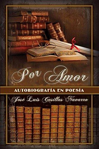 Por Amor: Autobiografía En Poesía por Jose Luis Casillas