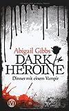 'Dark Heroine - Dinner mit einem Vampir' von 'Abigail Gibbs'