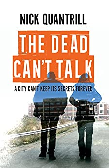 The Dead Can't Talk: Gritty and tense thriller you can't put down by [Quantrill, Nick]