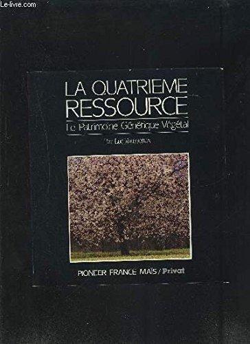 La Quatrième Ressource - Le Patrimoine Génétique Végétal