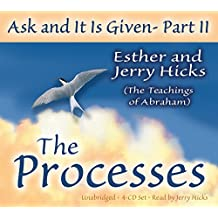 Ask and It Is Given (Part II): The Processes: Pt.II