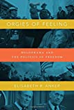 Orgies of Feeling: Melodrama and the Politics of Freedom