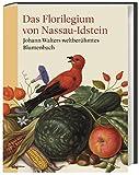 Das Florilegium von Nassau-Idstein: Johann Walters weltberühmtes Blumenbuch - Laure Beaumont-Maillet