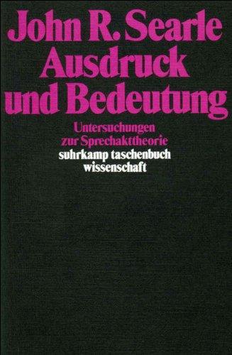 Ausdruck und Bedeutung: Untersuchungen zur Sprechakttheorie (suhrkamp taschenbuch wissenschaft, Band 349)