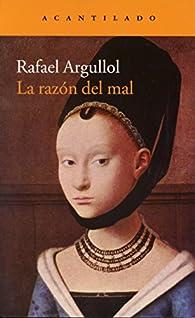 La razón del mal par Rafael Argullol Murgadas