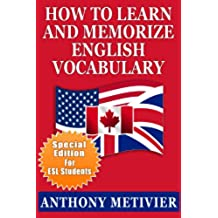 How to Learn and Memorize English Vocabulary ... Using a Memory Palace Specifically Designed for the English Language (and adaptable to many other languages ... Edition for ESL Students) (English Edition)