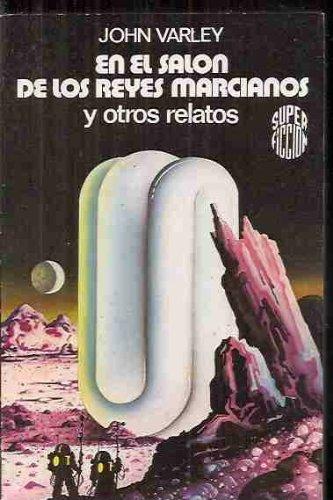 EN EL SALON DE LOS REYES MARCIANOS y otros relatos (Barcelona, 1984) Ed. Martines Roca. Col. Super Ficcion
