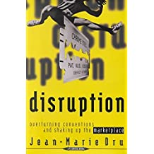 [(Disruption : Overturning Conventions and Shaking Up the Marketplace)] [By (author) Jean-Marie Dru] published on (December, 1996)