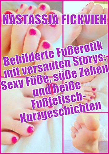 Bebilderte Fußerotik mit versauten Storys: Sexy Füße, süße Zehen und heiße Fußfetisch-Kurzgeschichten