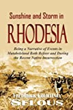 Sunshine and Storm in  Rhodesia:  Being a Narrative of Events in Matabeleland Both Before and During the Recent Native Insurrection