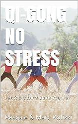 Qi Gong No Stress, un outil de médiation corporelle : Huit mouvements de Qi-gong (Chi Kung) faciles pour gérer son stress et améliorer ses performances
