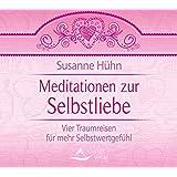 Meditationen zur Selbstliebe - Vier Traumreisen für mehr Selbstwertgefühl