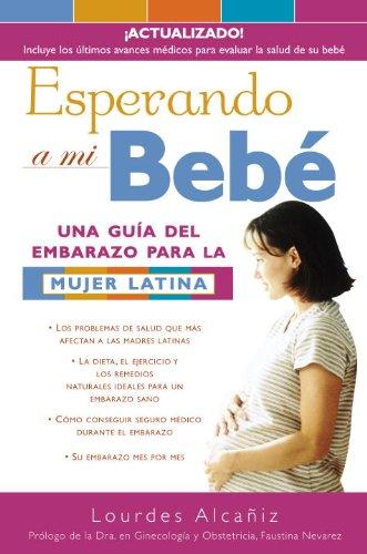 Esperando a mi bebé: Una guia del embarazo para la mujer latina de [Alcañiz