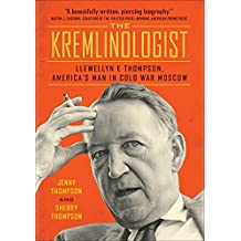 The Kremlinologist (Johns Hopkins Nuclear History and Contemporary Affairs)