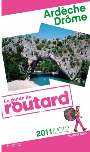 Guide du Routard Ardèche, Drôme 2011/2012