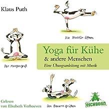 Yoga für Kühe & andere Menschen: Eine Übungsanleitung mit Musik.