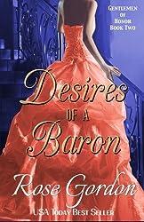 Desires of a Baron: Volume 2 (Gentlemen of Honor) by Rose Gordon (2014-05-01)