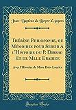 Th'r'se Philosophe, Ou M'Moires Pour Servir A L'Histoire Du P. Dirrag Et de Mlle Eradice: Avec L'Histoire de Mme Bois-Laurier (Classic Reprint)