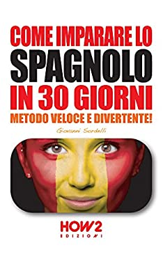 COME IMPARARE LO SPAGNOLO IN 30 GIORNI (Edizione 2018) : Metodo Veloce e Divertente! (HOW2 Edizioni Vol. 62)