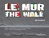 Le MUR/The WALL (2010-2015) 125 performances d'artistes urbains/125 Street Art Performances (ANGLAIS)