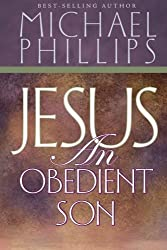 Jesus, an Obedient Son by Michael R. Phillips (2005-01-01)