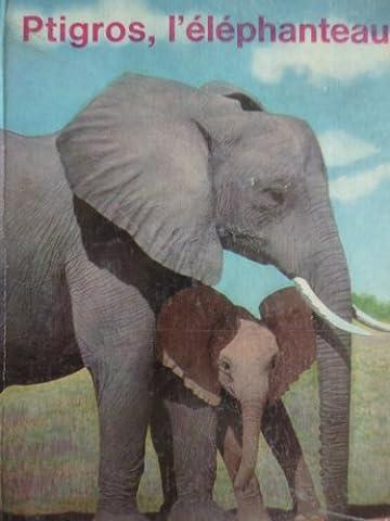 Ptigros, l'éléphanteau : Une histoire vraie d'Afrique contée par Véra et illustrée de 60 photos, prises par de paisibles chasseurs