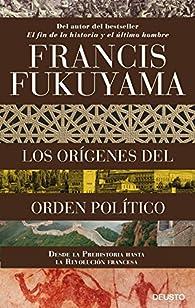 Los orígenes del orden político: Desde la Prehistoria hasta la Revolución francesa par Francis Fukuyama