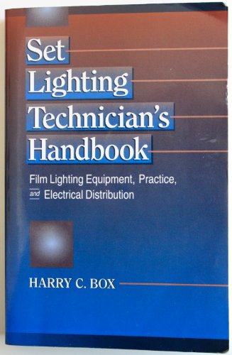 Set Lighting Technician's Handbook: Film Lighting Equipment, Practice and Electrical Distribution