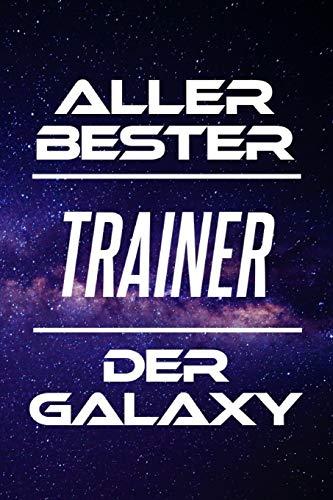 Aller Bester Trainer Der Galaxy: DIN A5 • 120 Linierte Seiten • Block • Kalender • Schönes Notizbuch • Notizblock • Block • Terminkalender • ... • Abschiedsgeschenk • Arbeitskollegin -