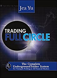 Trading Full Circle: The Complete Underground Trader System For Timing and Profiting in All Financial Markets