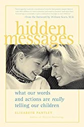 Hidden Messages : What Our Words and Actions Are Really Telling Our Children by Elizabeth Pantley (2000-09-01)