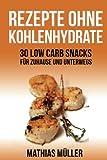 Rezepte ohne Kohlenhydrate - 30 Low Carb Snacks für Zuhause und unterwegs (Gesund leben - Low Carb)