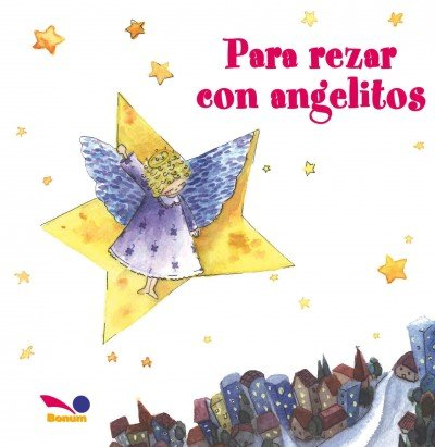 Para rezar con angelitos/To Pray with Angels (Fe Infantil/Kids Faith) por Carolina Maria Schindler