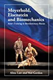 Meyerhold, Eisenstein and Biomechanics: Actor Training in Revolutionary Russia by Alma Law (2012-01-25)