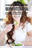 87 Recetas de Jugos y Comidas Post Quimioterapia: Fortalézcase y Siéntase Con Más Vitalidad Con Estos Ingredientes Ricos En Nutrientes