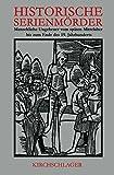 Historische Serienmörder II: Menschliche Ungeheuer vom späten Mittelalter bis zur Mitte des 20. Jahrhundert - Michael Horn