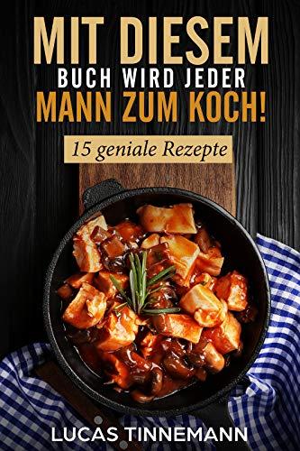 MIT DIESEM BUCH WIRD JEDER MANN ZUM KOCH: 15 geniale Rezepte (Persönliche Koch Herd)